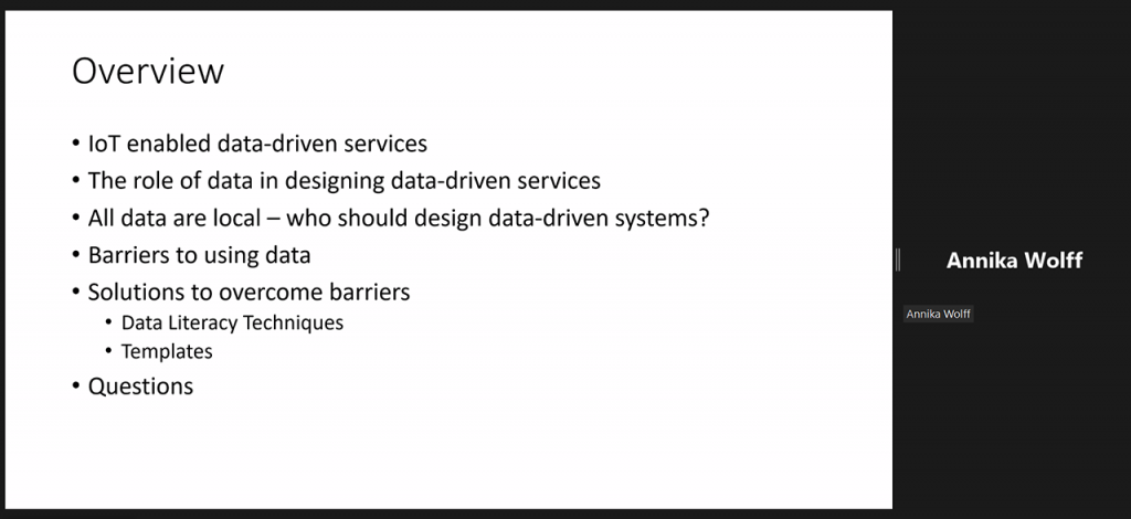 [ALT TEXT Kuvakaappaus Annika Wolffin englanninkielisestä esityksestä. Overview: 1. IoT enabled data-driven services. 2. The role of data 3. All data are local 4. Barriers to using data. 5. Solutions to overcome barriers. 6. Questions.]